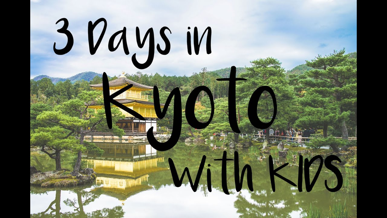 Travel Japan – Kyoto 3 Day trip with Kids