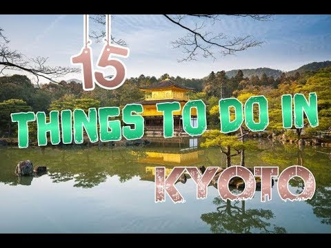 Top 15 Things To Do In Kyoto, Japan