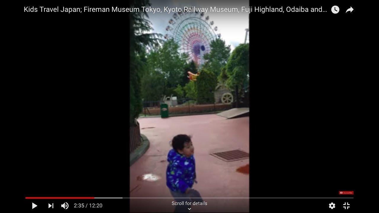Kids Travel Japan; Fireman Museum Tokyo, Kyoto Railway Museum, Fuji Highland, Odaiba and more
