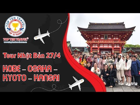 Tour Nhật 27/4/2019: KOBE – OSAKA – KYOTO – KANSAI  | VI VU CHƠI LỄ 30/4