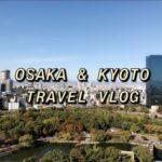 OSAKA & KYOTO TRAVEL VLOG